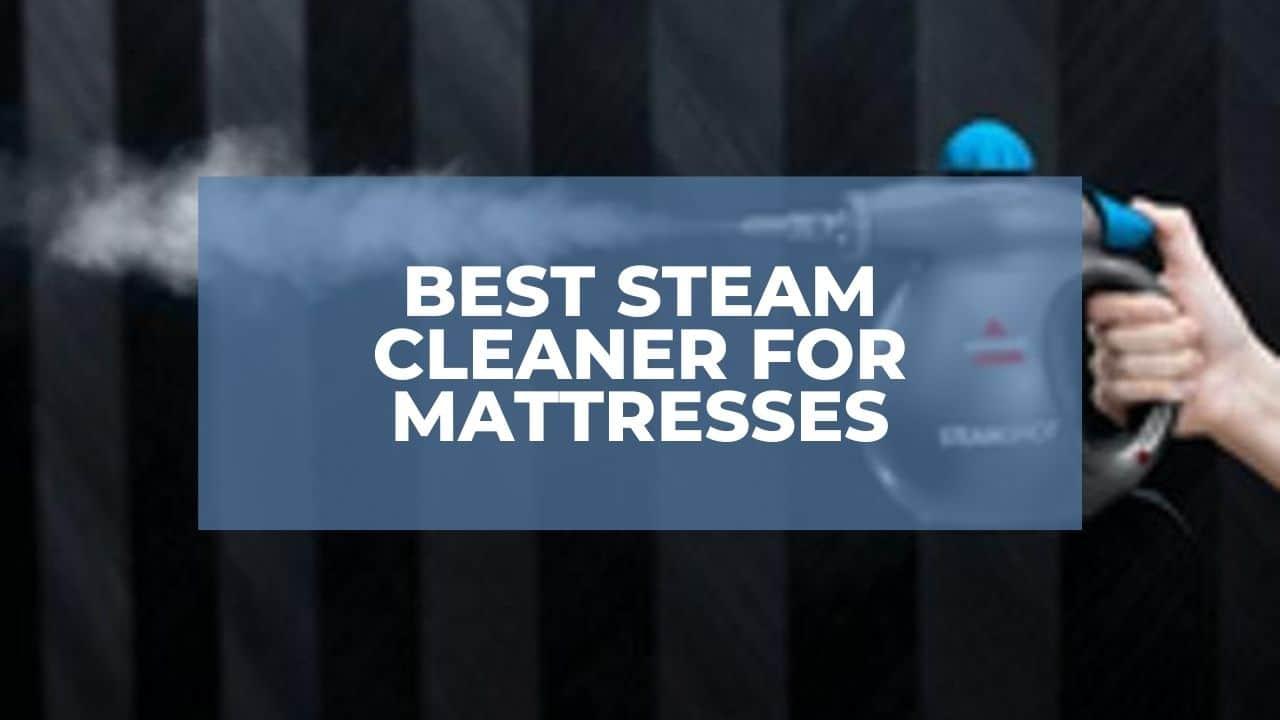 Best Steam Cleaner For Mattresses