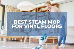 7 Best Steam Mop For Vinyl Floors