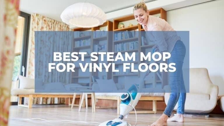 Best Steam Mop For Vinyl Floors