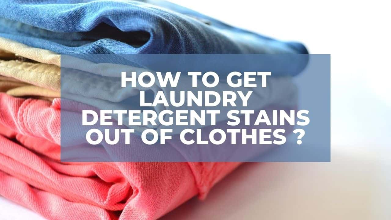 How To Get Laundry Detergent Stains Out Of Clothes