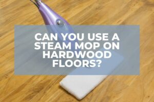 Can You Use A Steam Mop On Hardwood Floors?