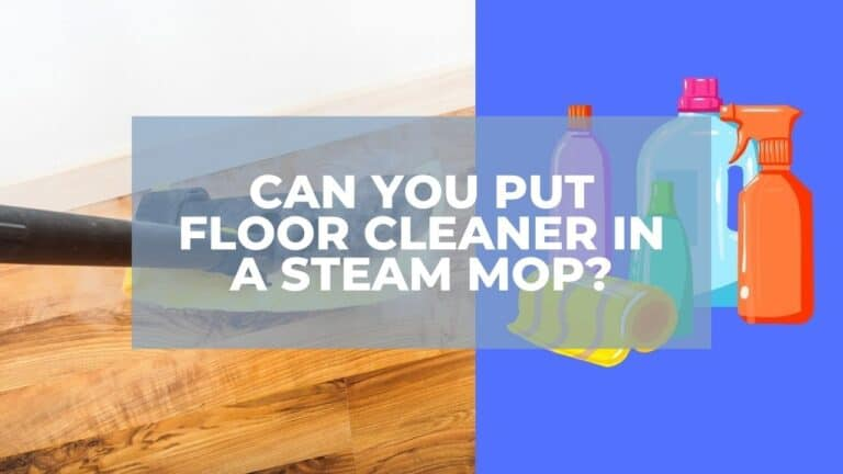 Can You Put Floor Cleaner In A Steam Mop