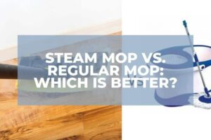 Steam Mop Vs. Regular Mop: Which Is Better?