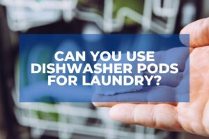 Can You Use Dishwasher Pods for Laundry?